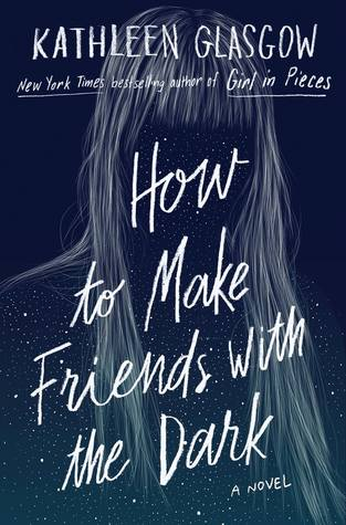 How to Make Friends with the Dark by Kathleen Glasgow book cover