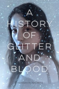 A History of Glitter and Blood by Hannah Moskowitz book cover